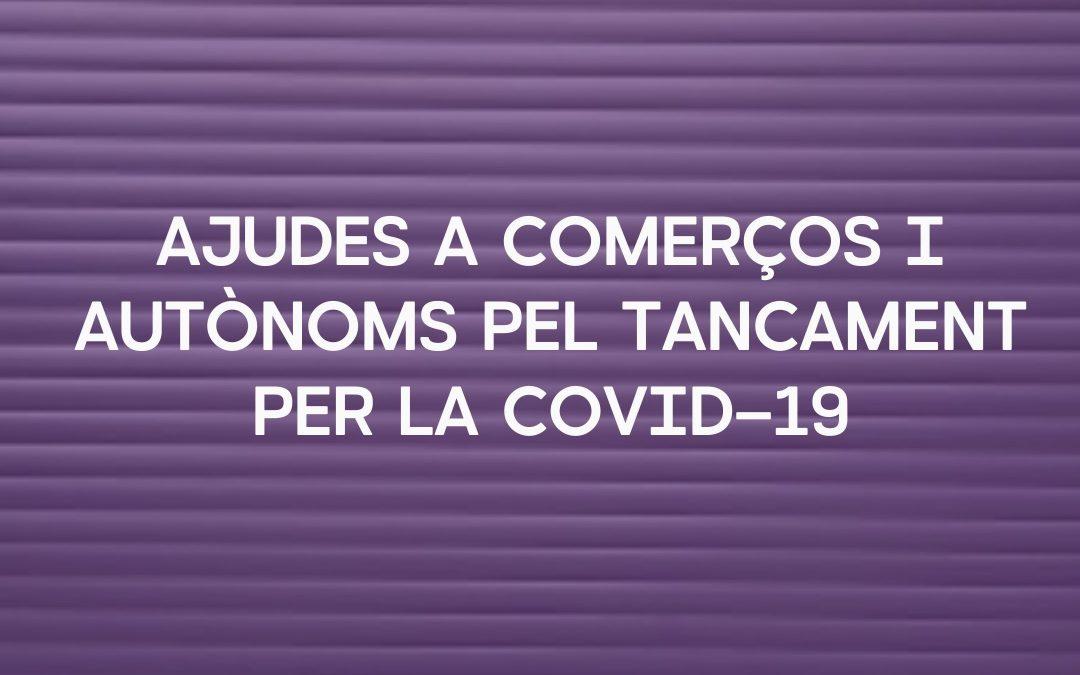 Últims dies per a que autònoms, comerços i empreses demanen més ajudes pel tancament per la Covid-19